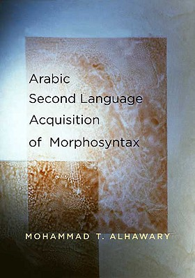 Arabic Second Language Acquisition of Morphosyntax By Alhawary, Mohammad T.