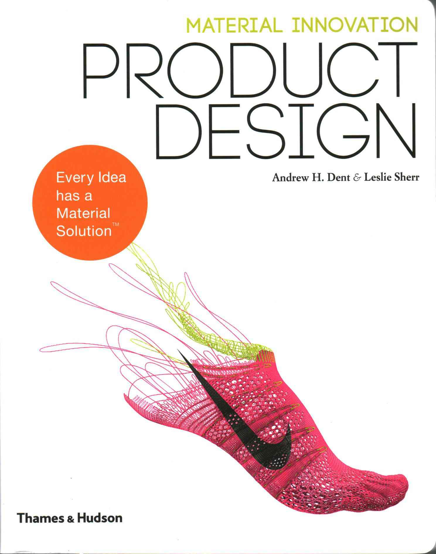 Material Innovation By Dent, Andrew/ Sherr, Leslie/ Caniato, Michele (FRW)/ Chochinov, Allan (INT)